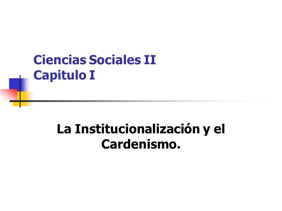 Ciencias Sociales II Capitulo I La Institucionalización y el Cardenismo.