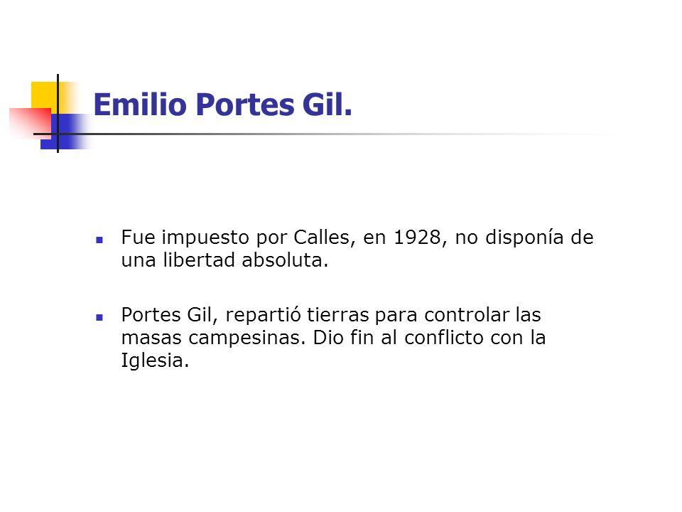 Emilio Portes Gil. Fue impuesto por Calles, en 1928, no disponía de una libertad absoluta. Portes Gil, repartió tierras para controlar las masas campe