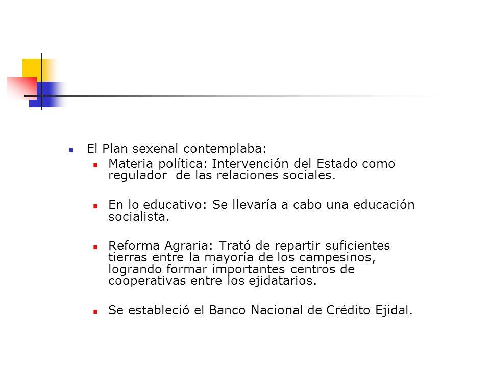El Plan sexenal contemplaba: Materia política: Intervención del Estado como regulador de las relaciones sociales. En lo educativo: Se llevaría a cabo