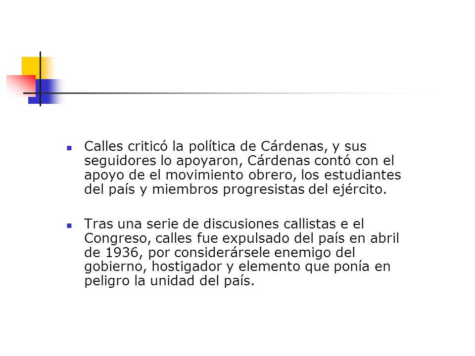 Calles criticó la política de Cárdenas, y sus seguidores lo apoyaron, Cárdenas contó con el apoyo de el movimiento obrero, los estudiantes del país y
