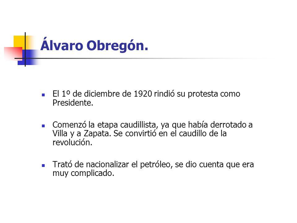 Álvaro Obregón. El 1º de diciembre de 1920 rindió su protesta como Presidente. Comenzó la etapa caudillista, ya que había derrotado a Villa y a Zapata