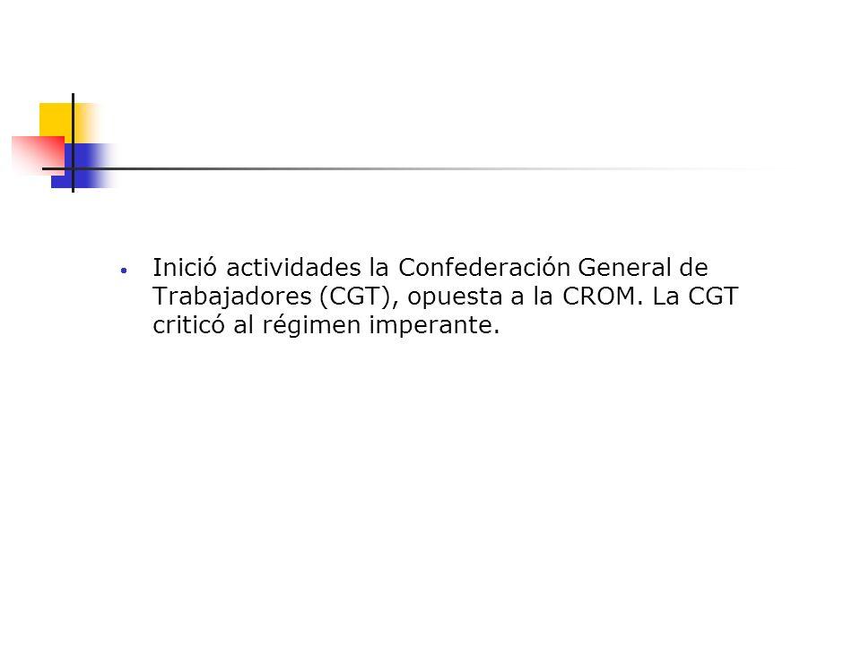 Inició actividades la Confederación General de Trabajadores (CGT), opuesta a la CROM. La CGT criticó al régimen imperante.