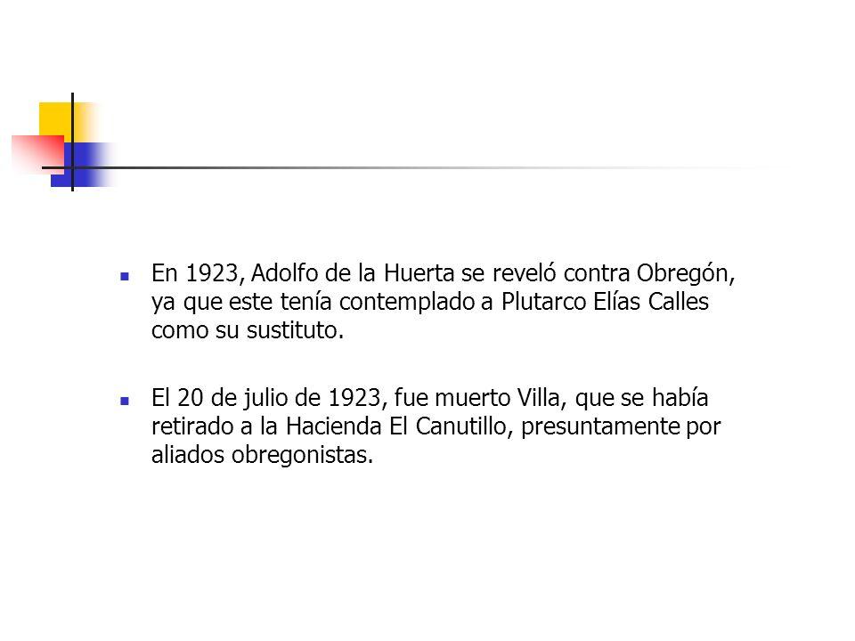 En 1923, Adolfo de la Huerta se reveló contra Obregón, ya que este tenía contemplado a Plutarco Elías Calles como su sustituto. El 20 de julio de 1923