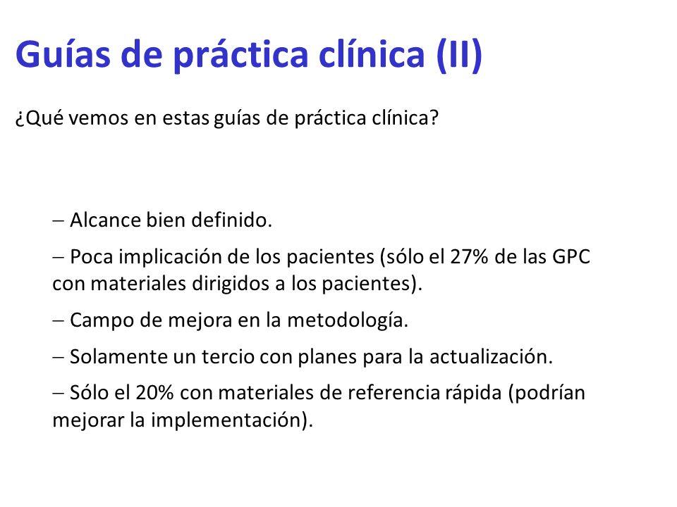 Guías de práctica clínica (II) ¿Qué vemos en estas guías de práctica clínica? Alcance bien definido. Poca implicación de los pacientes (sólo el 27% de