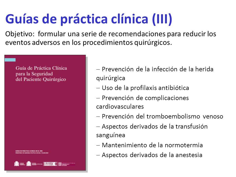 Guías de práctica clínica (III) Objetivo: formular una serie de recomendaciones para reducir los eventos adversos en los procedimientos quirúrgicos. P