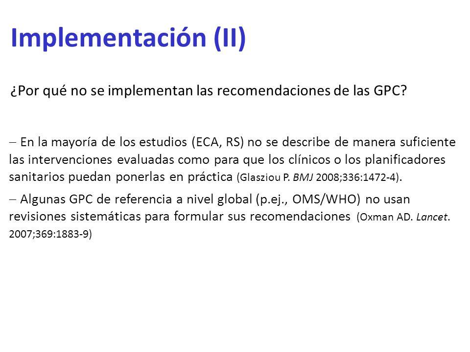 Implementación (II) ¿Por qué no se implementan las recomendaciones de las GPC? En la mayoría de los estudios (ECA, RS) no se describe de manera sufici