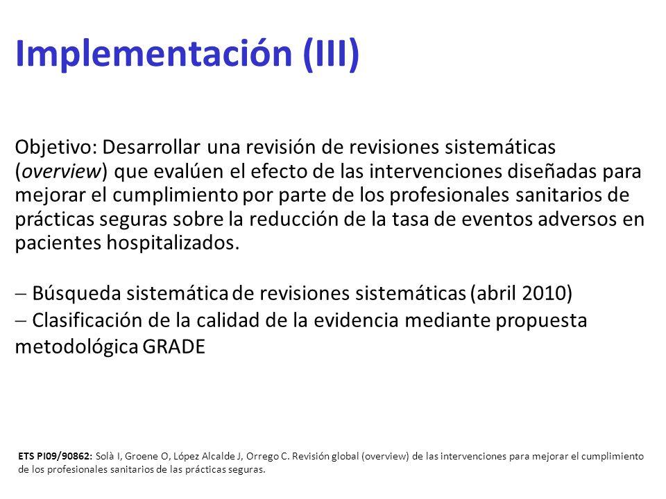 Implementación (III) Objetivo: Desarrollar una revisión de revisiones sistemáticas (overview) que evalúen el efecto de las intervenciones diseñadas pa