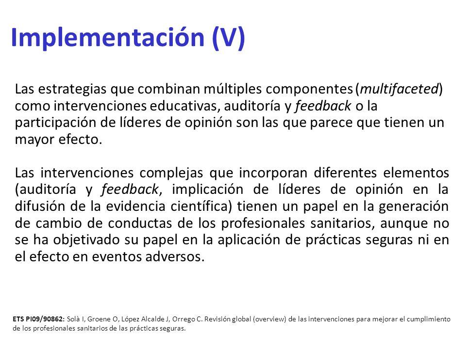 Implementación (V) Las estrategias que combinan múltiples componentes (multifaceted) como intervenciones educativas, auditoría y feedback o la partici