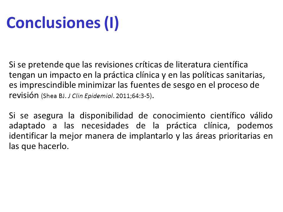 Conclusiones (I) Si se pretende que las revisiones críticas de literatura científica tengan un impacto en la práctica clínica y en las políticas sanit