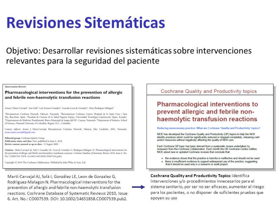 Revisiones Sitemáticas Objetivo: Desarrollar revisiones sistemáticas sobre intervenciones relevantes para la seguridad del paciente Martí-Carvajal AJ,