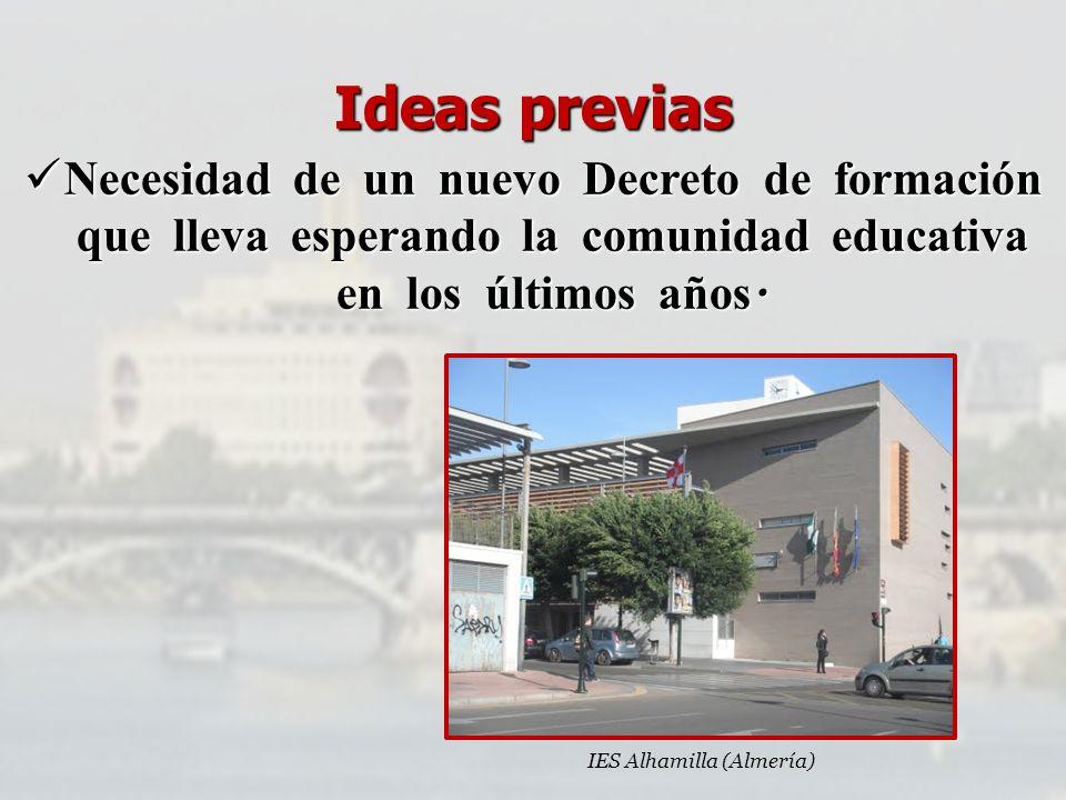 Ideas previas Necesidad de un nuevo Decreto de formación que lleva esperando la comunidad educativa en los últimos años. Necesidad de un nuevo Decreto