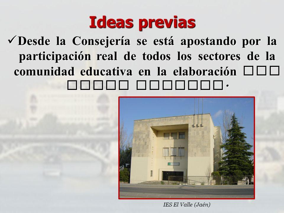Ideas previas Desde la Consejería se est á apostando por la participación real de todos los sectores de la comunidad educativa en la elaboración del n