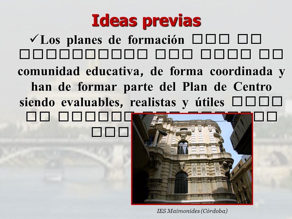 Ideas previas Los planes de formación han de elaborarse por toda la comunidad educativa, de forma coordinada y han de formar parte del Plan de Centro