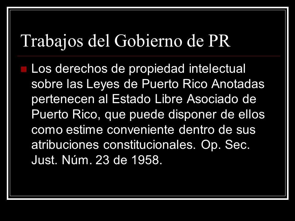 Trabajos del Gobierno de PR Los derechos de propiedad intelectual sobre las Leyes de Puerto Rico Anotadas pertenecen al Estado Libre Asociado de Puerto Rico, que puede disponer de ellos como estime conveniente dentro de sus atribuciones constitucionales.