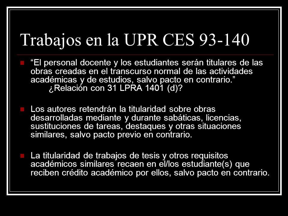 Trabajos en la UPR CES 93-140 El personal docente y los estudiantes serán titulares de las obras creadas en el transcurso normal de las actividades académicas y de estudios, salvo pacto en contrario.
