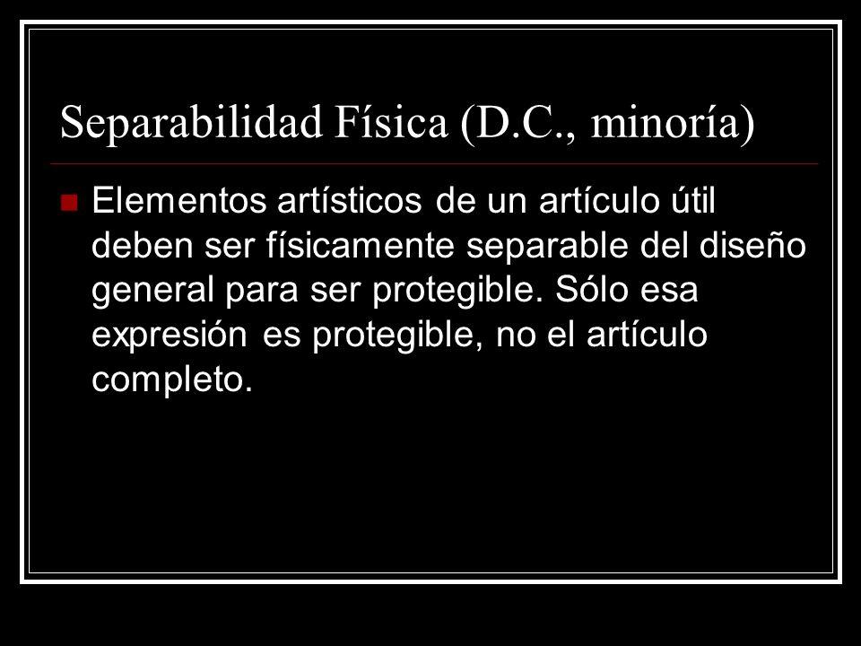 Separabilidad Física (D.C., minoría) Elementos artísticos de un artículo útil deben ser físicamente separable del diseño general para ser protegible.