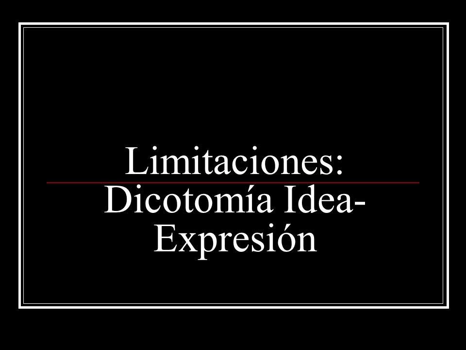 Limitaciones: Dicotomía Idea- Expresión