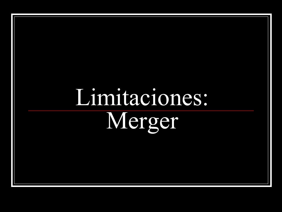 Limitaciones: Merger