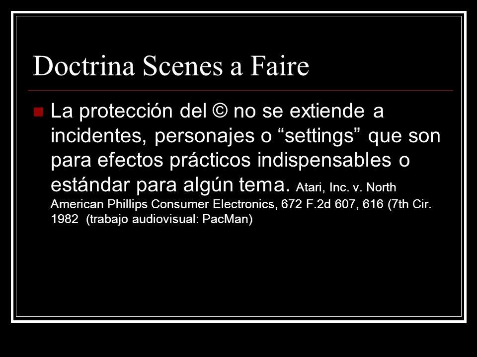 Doctrina Scenes a Faire La protección del © no se extiende a incidentes, personajes o settings que son para efectos prácticos indispensables o estándar para algún tema.
