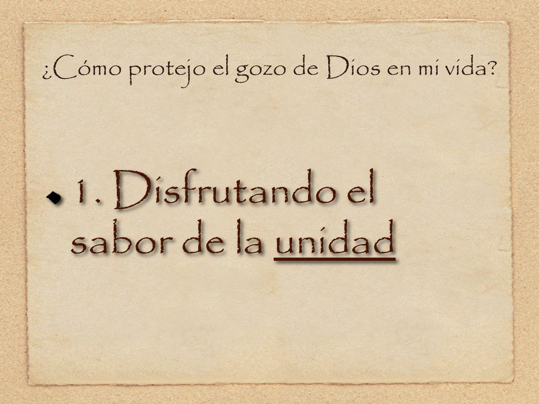 ¿Cómo protejo el gozo de Dios en mi vida? 1. Disfrutando el sabor de la unidad