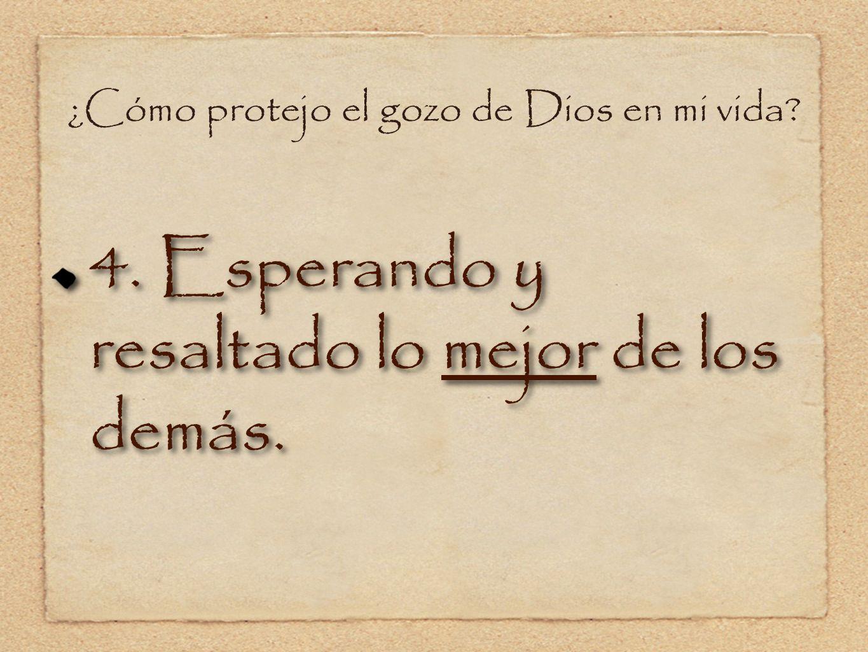 ¿Cómo protejo el gozo de Dios en mi vida? 4. Esperando y resaltado lo mejor de los demás.
