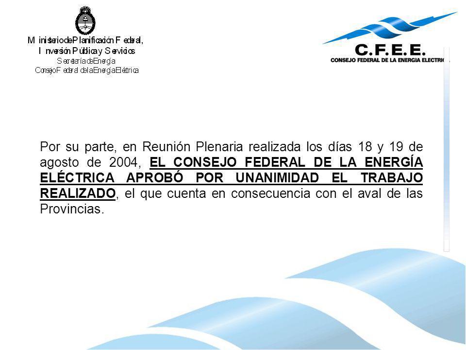 Por su parte, en Reunión Plenaria realizada los días 18 y 19 de agosto de 2004, EL CONSEJO FEDERAL DE LA ENERGÍA ELÉCTRICA APROBÓ POR UNANIMIDAD EL TR