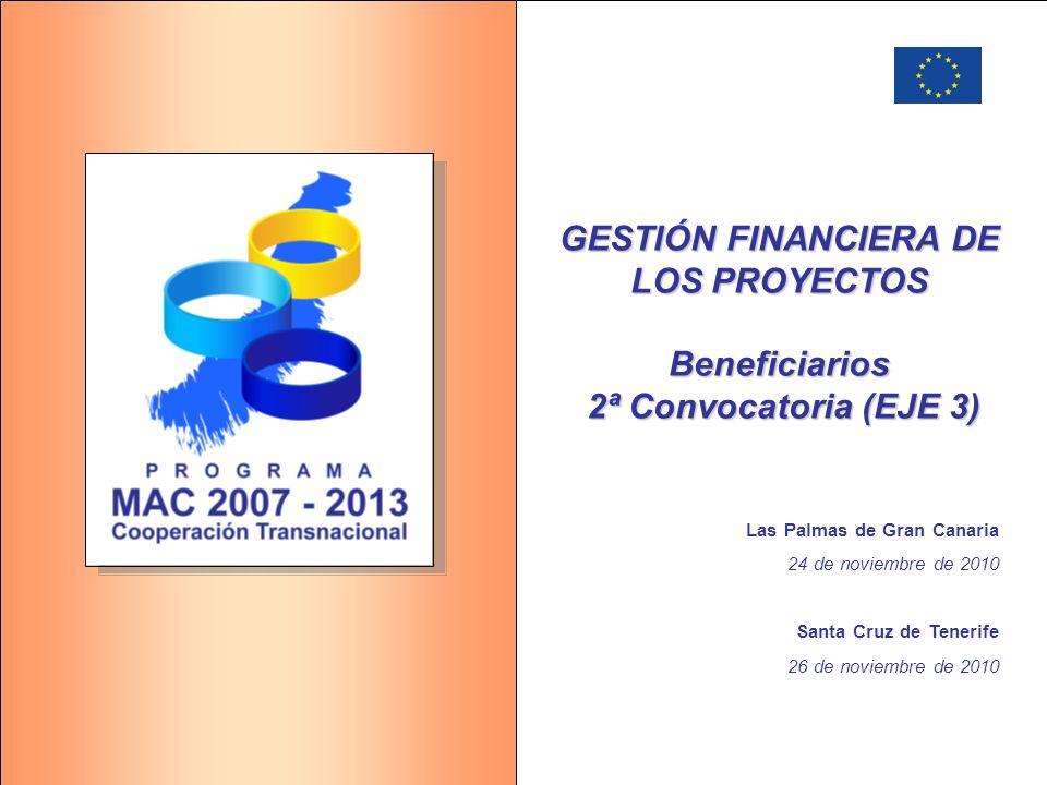 GESTIÓN FINANCIERA DE LOS PROYECTOS Beneficiarios 2ª Convocatoria (EJE 3) Las Palmas de Gran Canaria 24 de noviembre de 2010 Santa Cruz de Tenerife 26