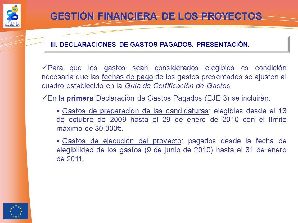GESTIÓN FINANCIERA DE LOS PROYECTOS III. DECLARACIONES DE GASTOS PAGADOS. PRESENTACIÓN. Para que los gastos sean considerados elegibles es condición n
