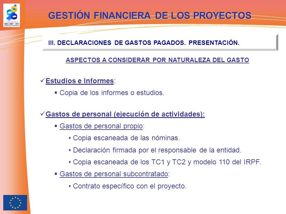 GESTIÓN FINANCIERA DE LOS PROYECTOS III. DECLARACIONES DE GASTOS PAGADOS. PRESENTACIÓN. ASPECTOS A CONSIDERAR POR NATURALEZA DEL GASTO Estudios e Info