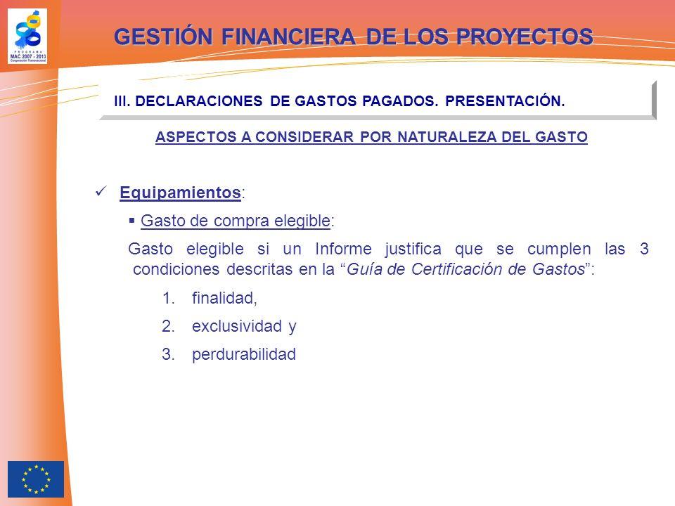 GESTIÓN FINANCIERA DE LOS PROYECTOS III. DECLARACIONES DE GASTOS PAGADOS. PRESENTACIÓN. ASPECTOS A CONSIDERAR POR NATURALEZA DEL GASTO Equipamientos: