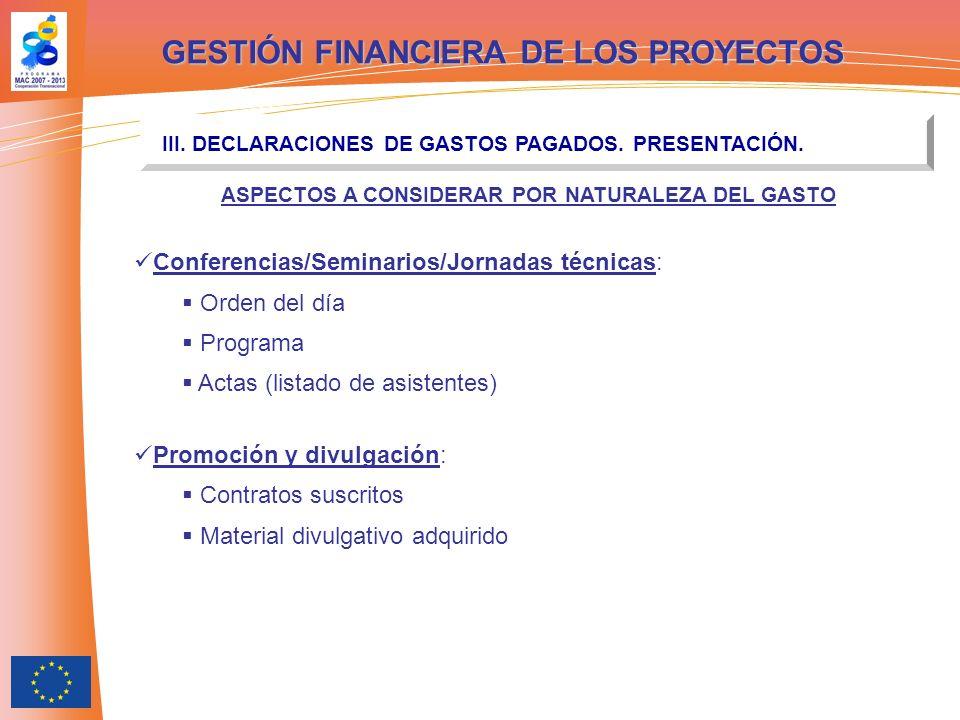 GESTIÓN FINANCIERA DE LOS PROYECTOS III. DECLARACIONES DE GASTOS PAGADOS. PRESENTACIÓN. ASPECTOS A CONSIDERAR POR NATURALEZA DEL GASTO Conferencias/Se