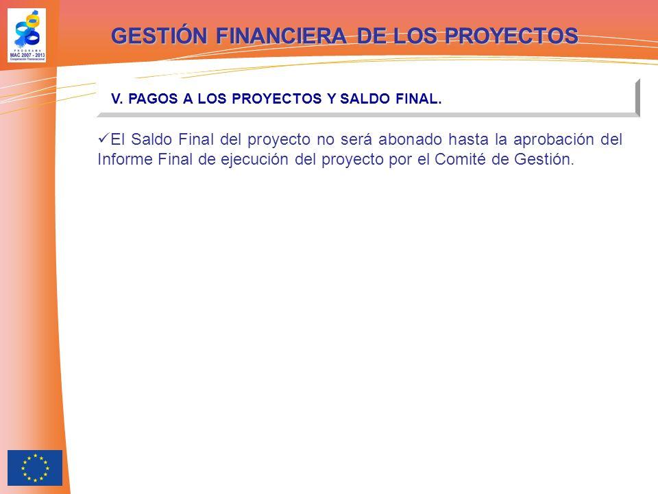 GESTIÓN FINANCIERA DE LOS PROYECTOS V. PAGOS A LOS PROYECTOS Y SALDO FINAL. El Saldo Final del proyecto no será abonado hasta la aprobación del Inform