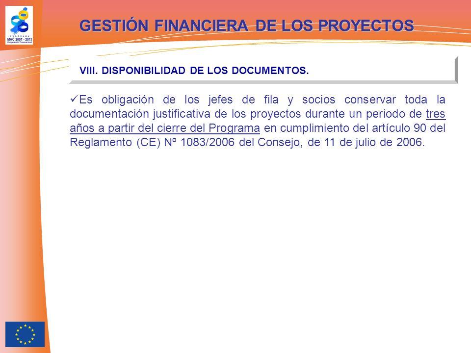 GESTIÓN FINANCIERA DE LOS PROYECTOS VIII. DISPONIBILIDAD DE LOS DOCUMENTOS. Es obligación de los jefes de fila y socios conservar toda la documentació