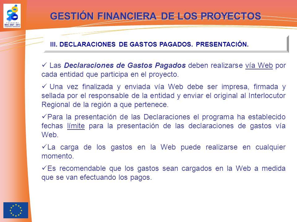 GESTIÓN FINANCIERA DE LOS PROYECTOS III. DECLARACIONES DE GASTOS PAGADOS. PRESENTACIÓN. Las Declaraciones de Gastos Pagados deben realizarse vía Web p