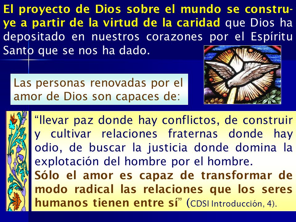 El proyecto de Dios sobre el mundo se constru- ye a partir de la virtud de la caridad que Dios ha depositado en nuestros corazones por el Espíritu San