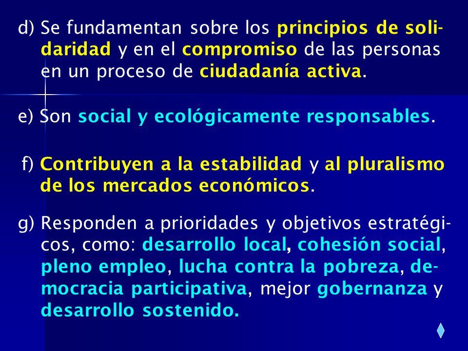 g) Responden a prioridades y objetivos estratégi- cos, como: desarrollo local, cohesión social, pleno empleo, lucha contra la pobreza, de- mocracia pa