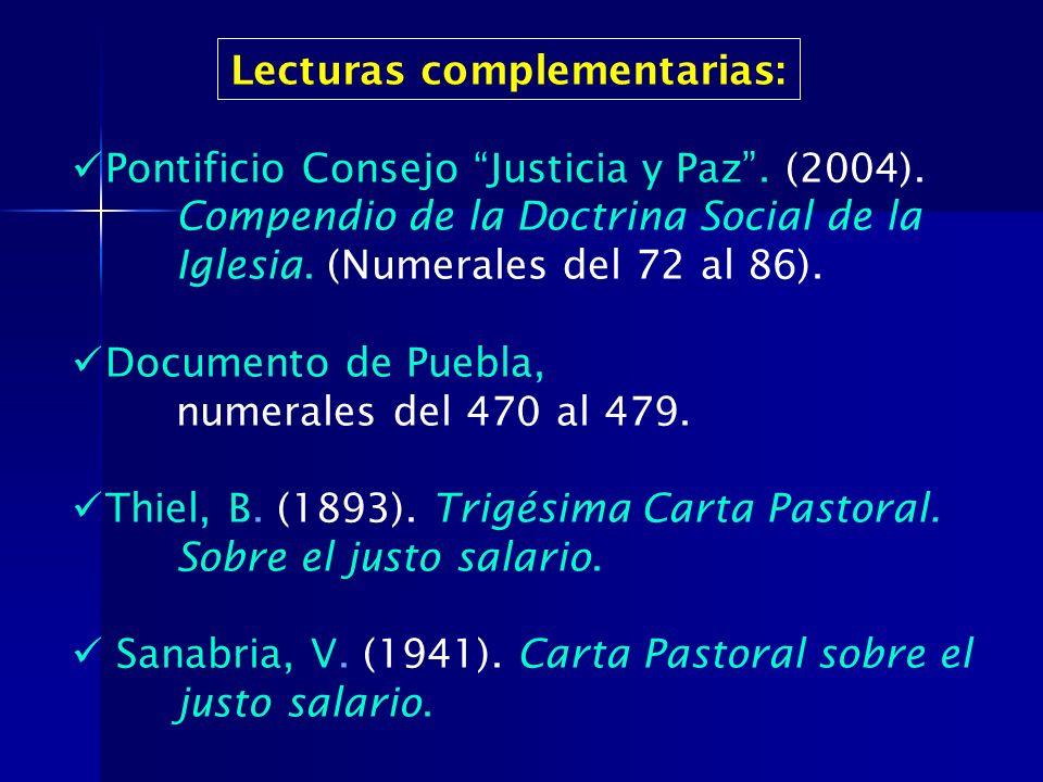 Lecturas complementarias: Pontificio Consejo Justicia y Paz. (2004). Compendio de la Doctrina Social de la Iglesia. (Numerales del 72 al 86). Document