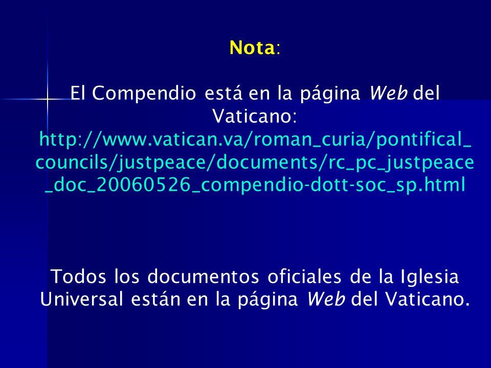 Nota: El Compendio está en la página Web del Vaticano: http://www.vatican.va/roman_curia/pontifical_ councils/justpeace/documents/rc_pc_justpeace _doc