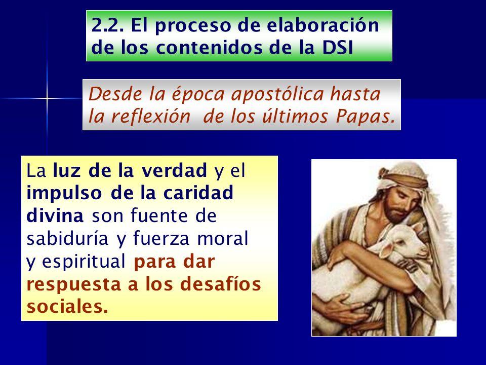 2.2. El proceso de elaboración de los contenidos de la DSI Desde la época apostólica hasta la reflexión de los últimos Papas. La luz de la verdad y el