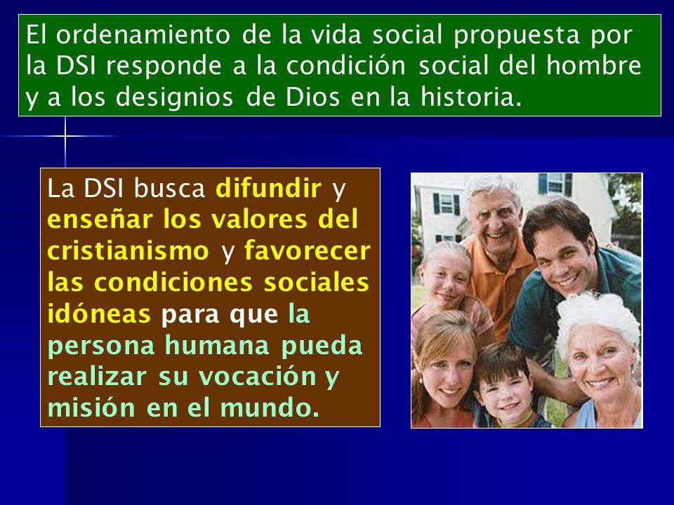 La DSI busca difundir y enseñar los valores del cristianismo y favorecer las condiciones sociales idóneas para que la persona humana pueda realizar su
