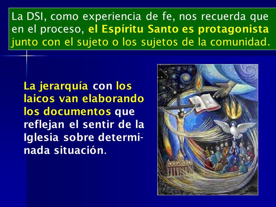 La DSI, como experiencia de fe, nos recuerda que en el proceso, el Espíritu Santo es protagonista junto con el sujeto o los sujetos de la comunidad. L