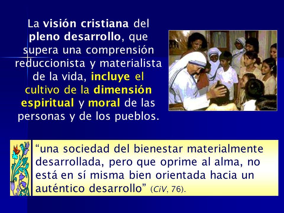 La visión cristiana del pleno desarrollo, que supera una comprensión reduccionista y materialista de la vida, incluye el cultivo de la dimensión espir