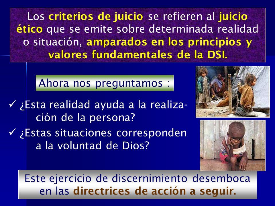 Los criterios de juicio se refieren al juicio ético que se emite sobre determinada realidad o situación, amparados en los principios y valores fundame