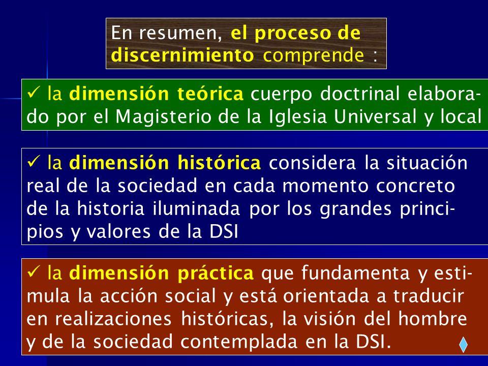 En resumen, el proceso de discernimiento comprende : la dimensión teórica cuerpo doctrinal elabora- do por el Magisterio de la Iglesia Universal y loc
