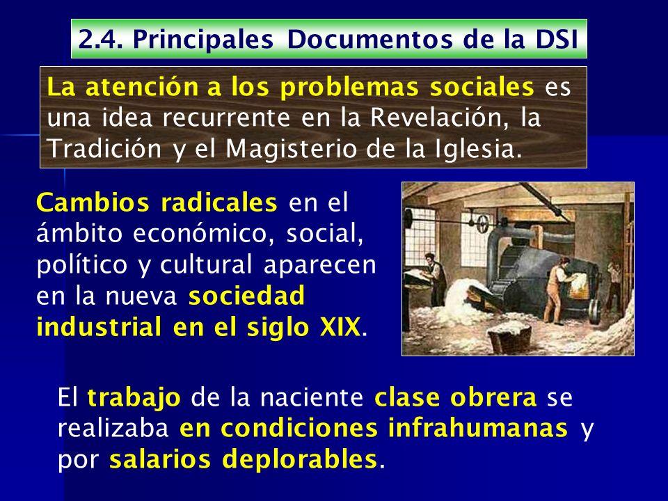 2.4. Principales Documentos de la DSI La atención a los problemas sociales es una idea recurrente en la Revelación, la Tradición y el Magisterio de la