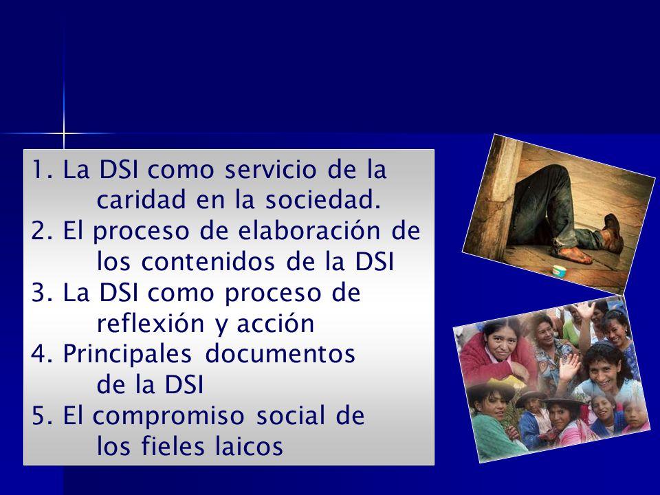 1. La DSI como servicio de la caridad en la sociedad. 2. El proceso de elaboración de los contenidos de la DSI 3. La DSI como proceso de reflexión y a