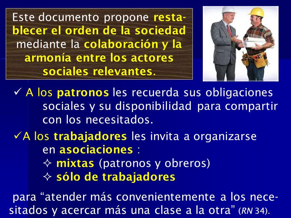 A los trabajadores les invita a organizarse en asociaciones : mixtas (patronos y obreros) sólo de trabajadores Este documento propone resta- blecer el
