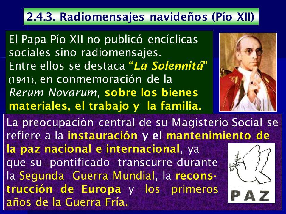 El Papa Pío XII no publicó encíclicas sociales sino radiomensajes. Entre ellos se destaca La Solennitá (1941), en conmemoración de la Rerum Novarum, s