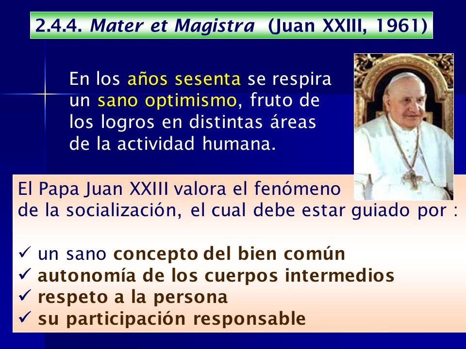 2.4.4. Mater et Magistra (Juan XXIII, 1961) En los años sesenta se respira un sano optimismo, fruto de los logros en distintas áreas de la actividad h