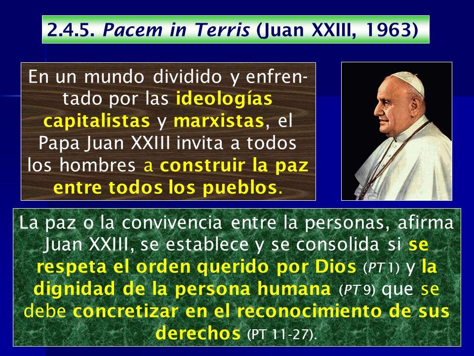 2.4.5. Pacem in Terris (Juan XXIII, 1963) En un mundo dividido y enfren- tado por las ideologías capitalistas y marxistas, el Papa Juan XXIII invita a